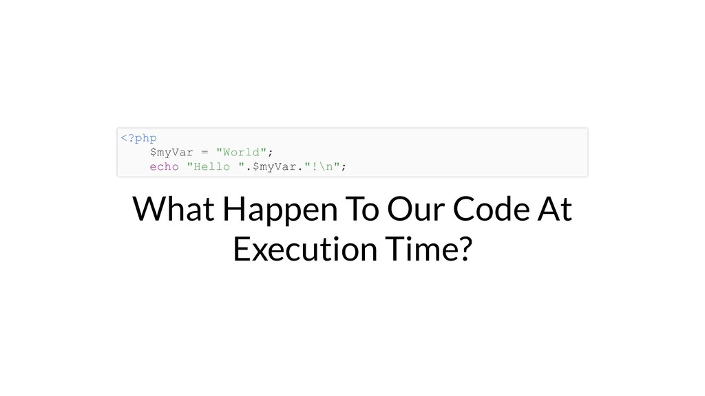 What Happen To Our Code At Execution Time? <?ph...