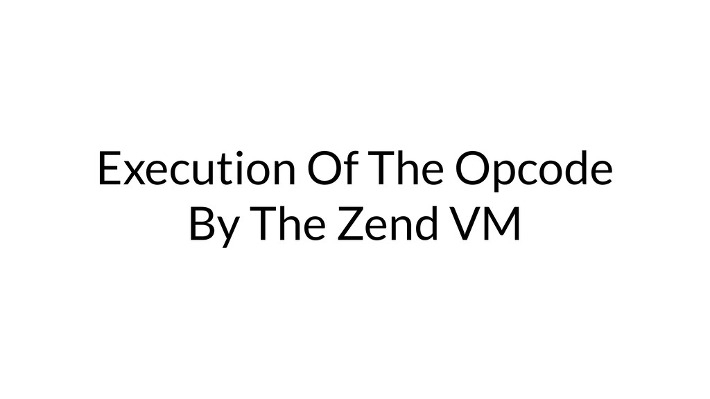 Execution Of The Opcode By The Zend VM