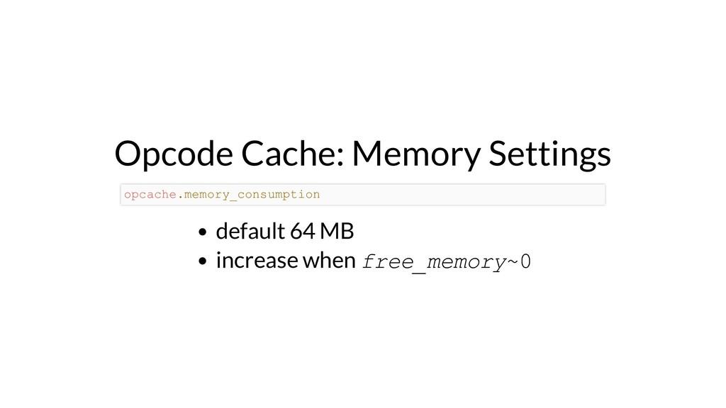Opcode Cache: Memory Settings default 64 MB inc...