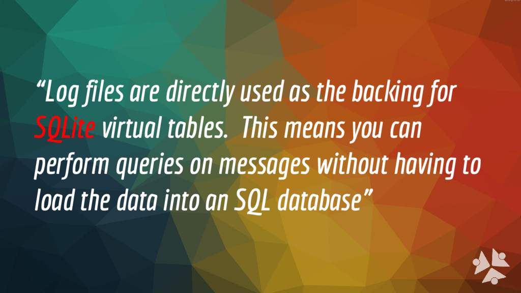 """Log files are directly used as the backing for..."