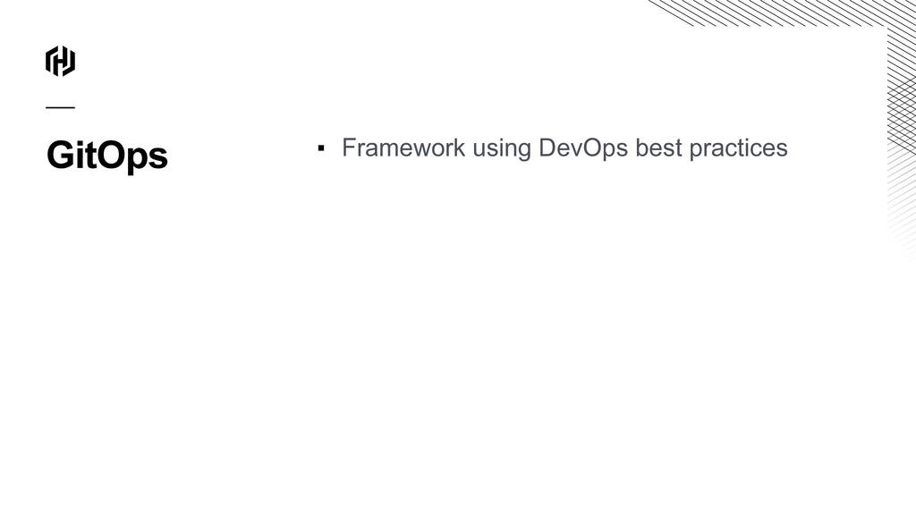 GitOps ▪ Framework using DevOps best practices