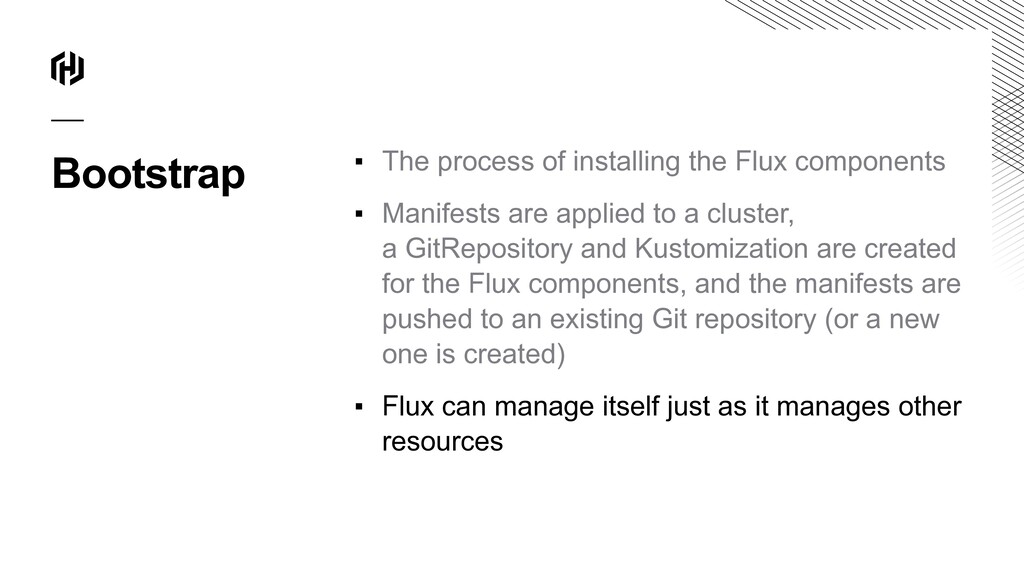 Bootstrap ▪ The process of installing the Flux ...