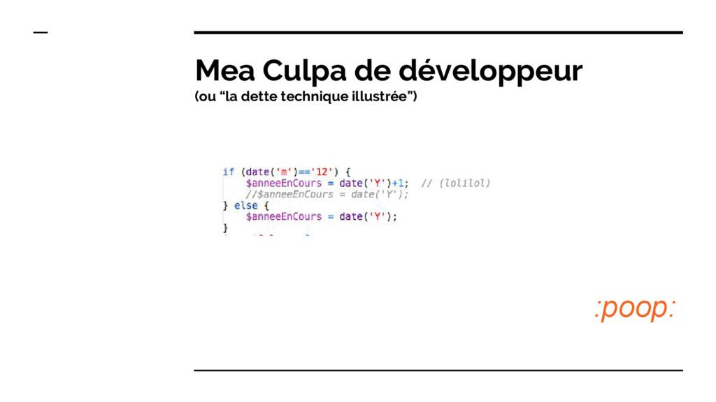 """Mea Culpa de développeur (ou """"la dette techniqu..."""