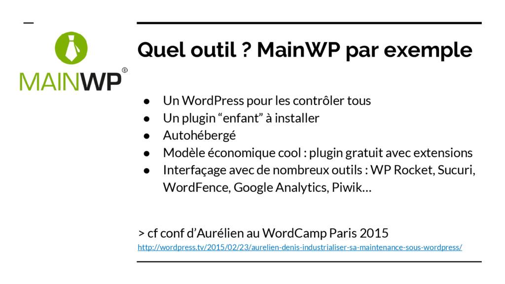 Quel outil ? MainWP par exemple ● Un WordPress ...