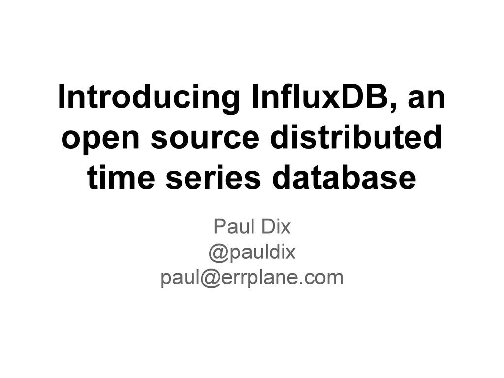 Introducing InfluxDB, an open source distribute...