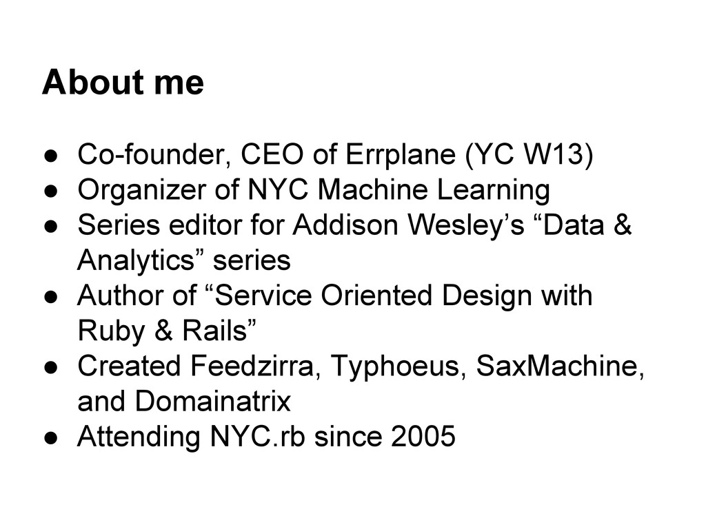 About me ● Co-founder, CEO of Errplane (YC W13)...