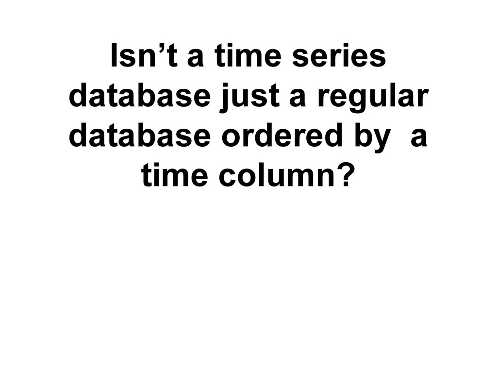 Isn't a time series database just a regular dat...