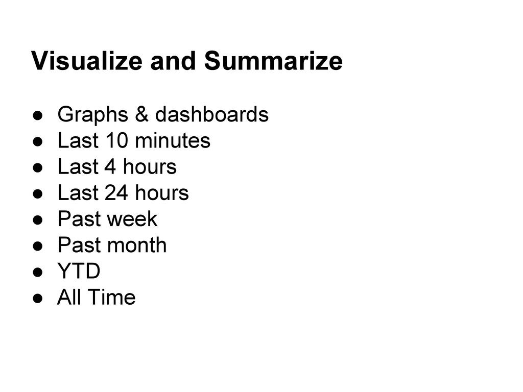 Visualize and Summarize ● Graphs & dashboards ●...