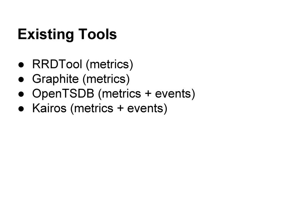 Existing Tools ● RRDTool (metrics) ● Graphite (...