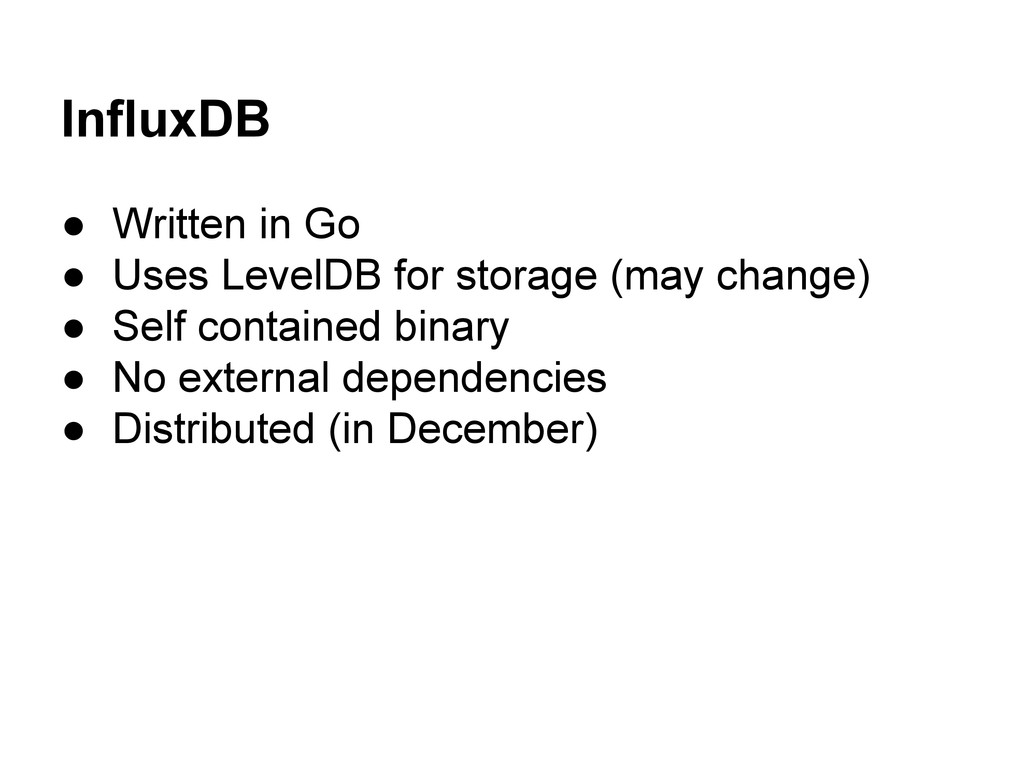 InfluxDB ● Written in Go ● Uses LevelDB for sto...