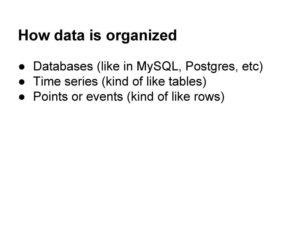 How data is organized ● Databases (like in MySQ...