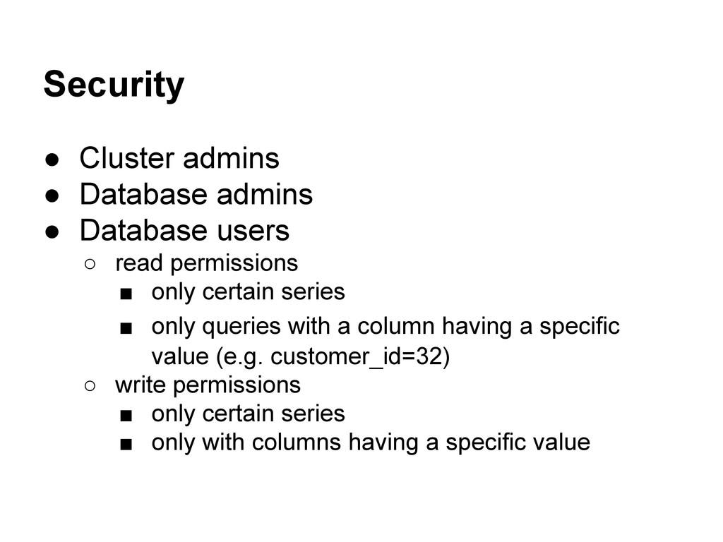 Security ● Cluster admins ● Database admins ● D...