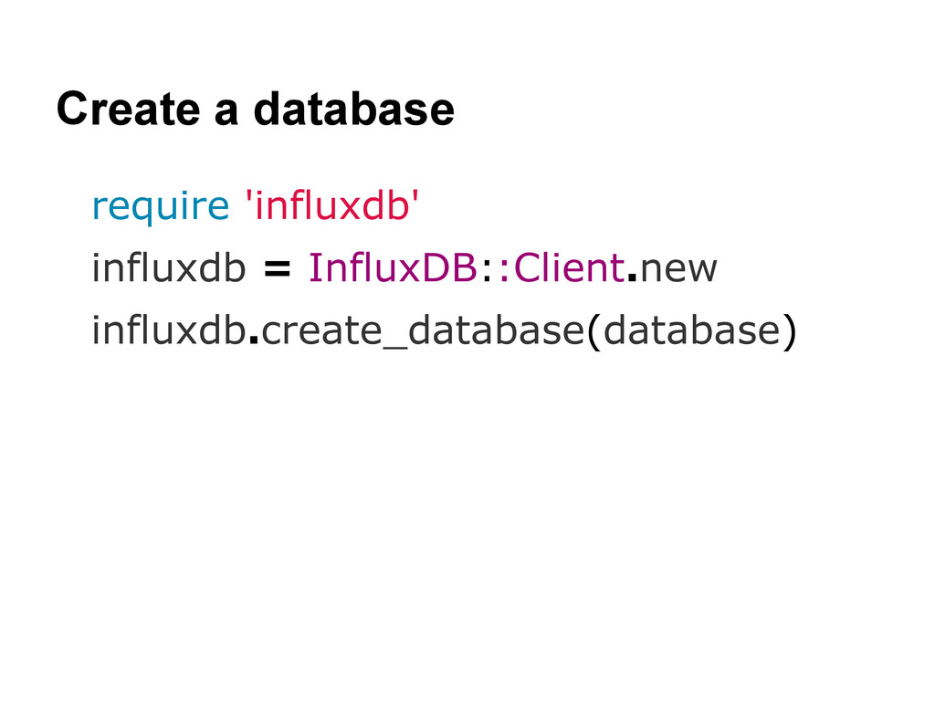 Create a database require 'influxdb' influxdb =...