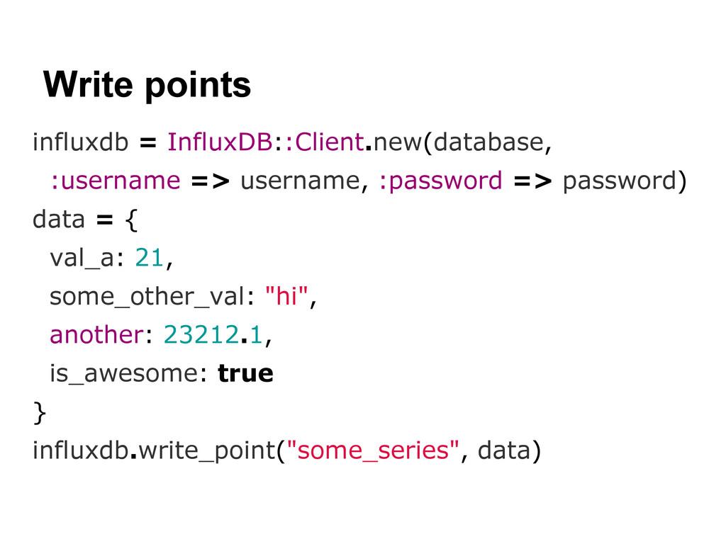 Write points influxdb = InfluxDB::Client.new(da...