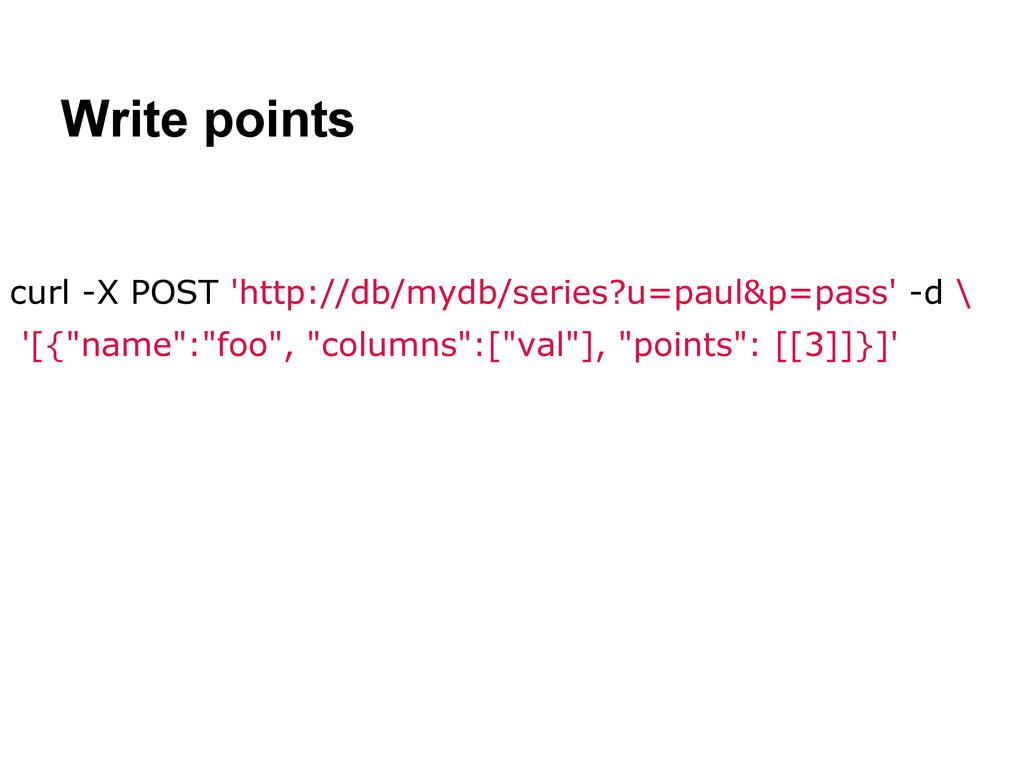 Write points curl -X POST 'http://db/mydb/serie...