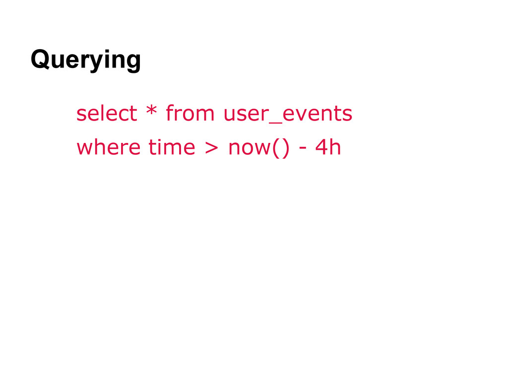 Querying select * from user_events where time >...