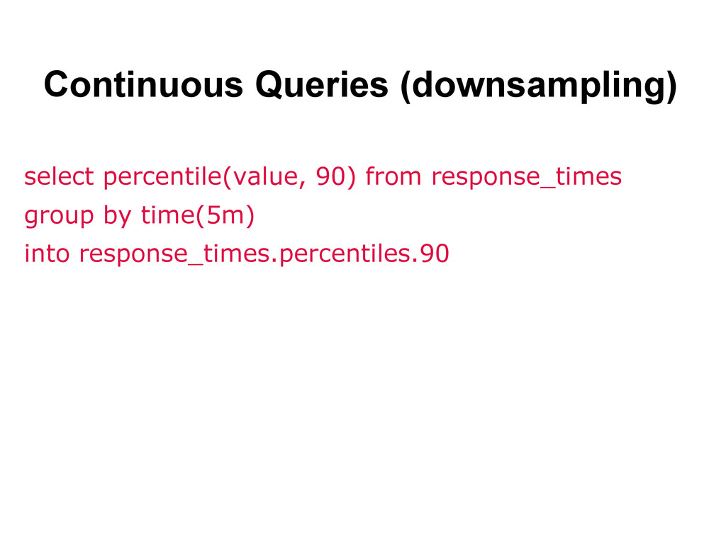 select percentile(value, 90) from response_time...