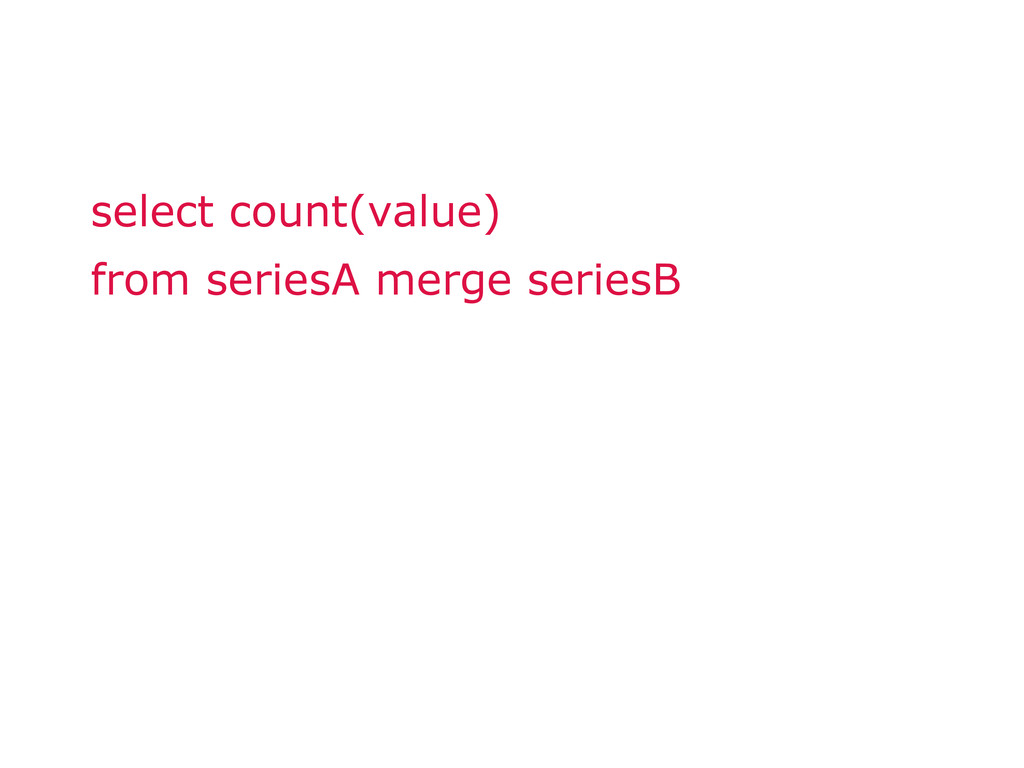 select count(value) from seriesA merge seriesB