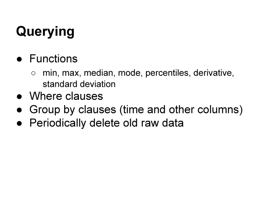 Querying ● Functions ○ min, max, median, mode, ...