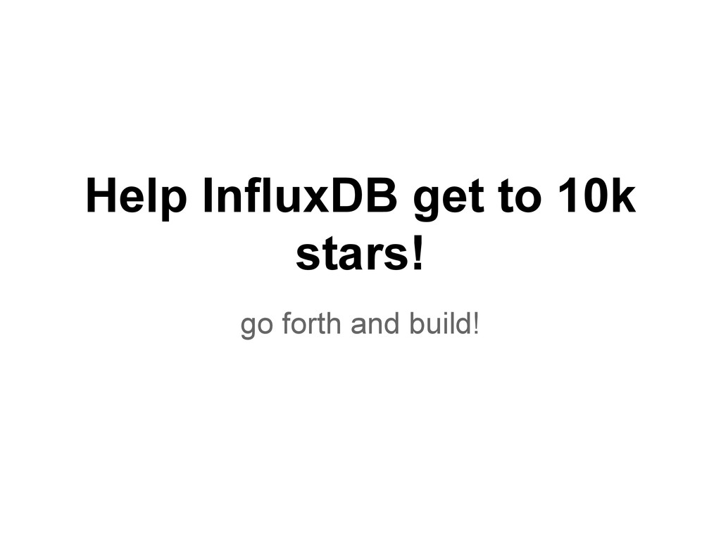 Help InfluxDB get to 10k stars! go forth and bu...
