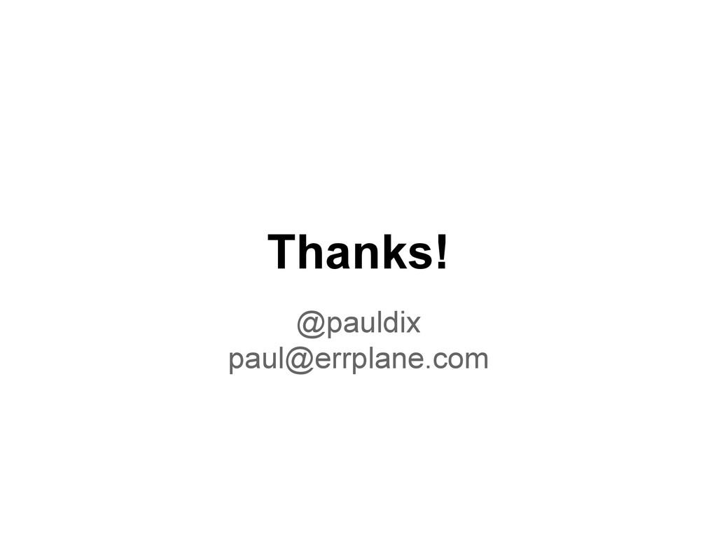 Thanks! @pauldix paul@errplane.com