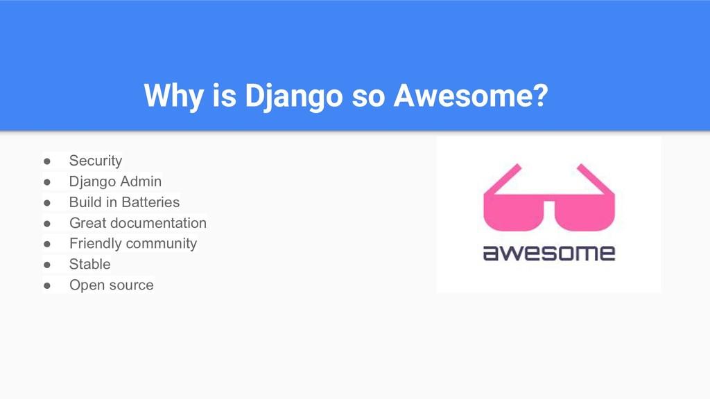 Why is Django so Awesome? ● Security ● Django A...