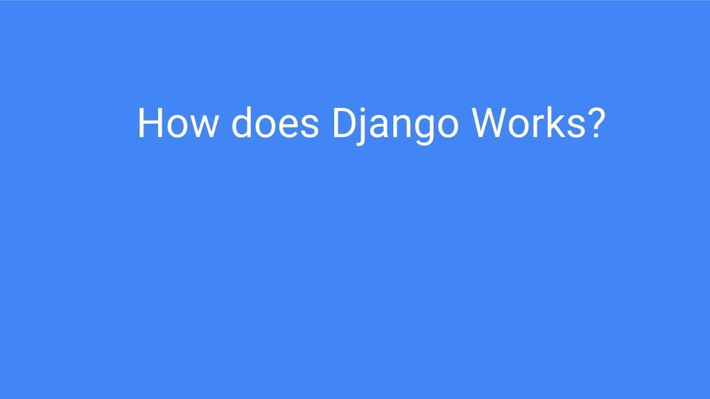 How does Django Works?