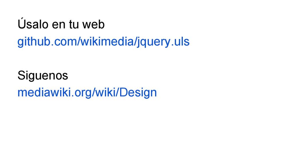 Úsalo en tu web github.com/wikimedia/jquery.uls...