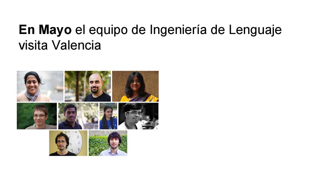 En Mayo el equipo de Ingeniería de Lenguaje vis...