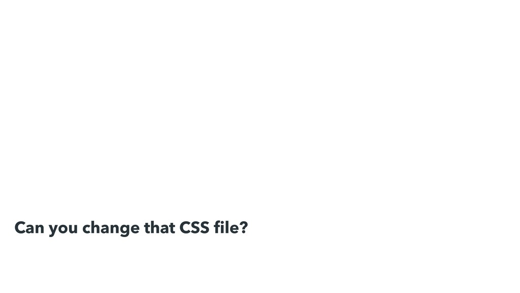 Can you change that CSS file?