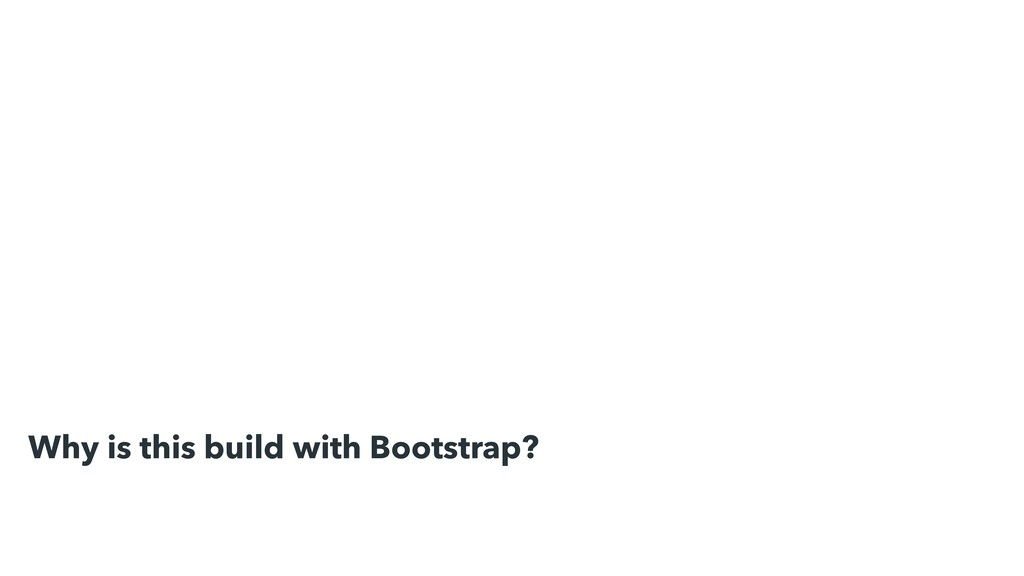Why is this build with Bootstrap?