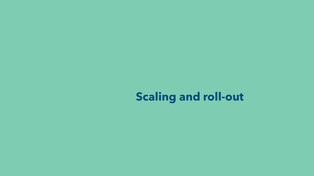 Scaling and roll-out
