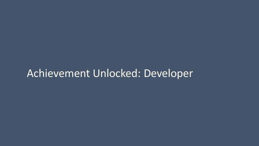 Achievement Unlocked: Developer