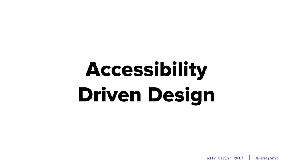 @kamajania a11y Berlin 2019 Accessibility Drive...