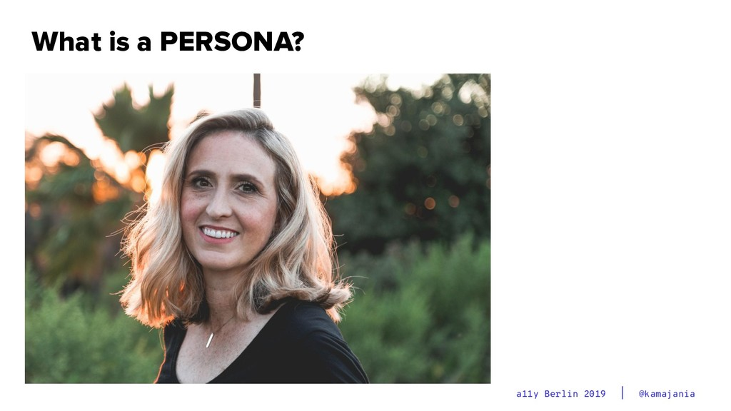 @kamajania a11y Berlin 2019 What is a PERSONA?