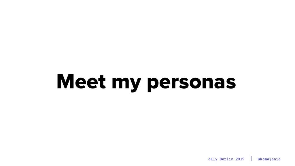 @kamajania a11y Berlin 2019 Meet my personas