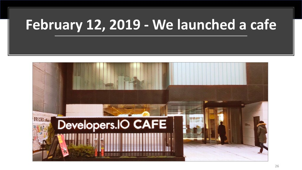 February 12, 2019 - We launched a cafe 26
