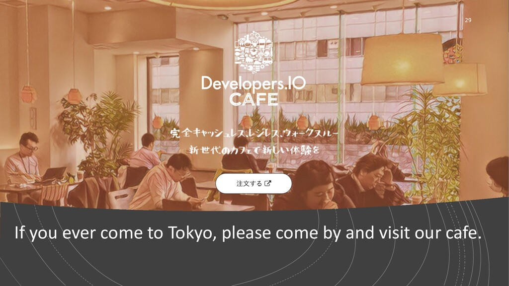 If you ever come to Tokyo, please come by and v...