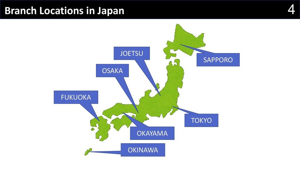 4 Branch Locations in Japan 4 TOKYO SAPPORO JOE...