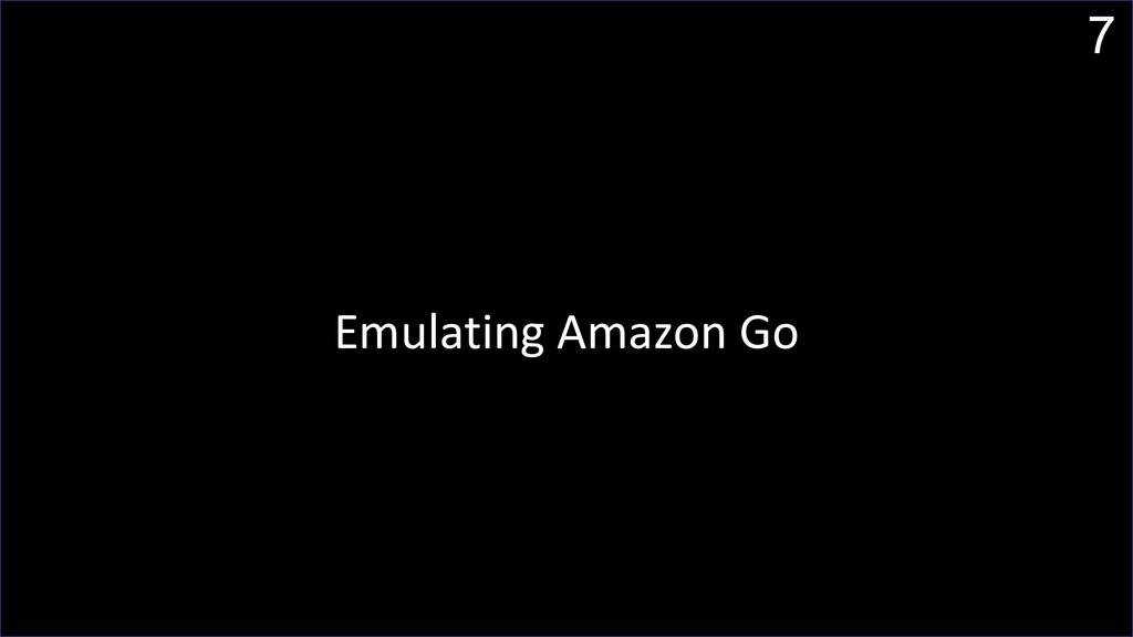 7 Emulating Amazon Go