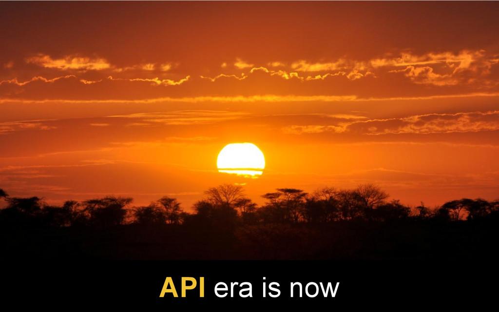 API era is now