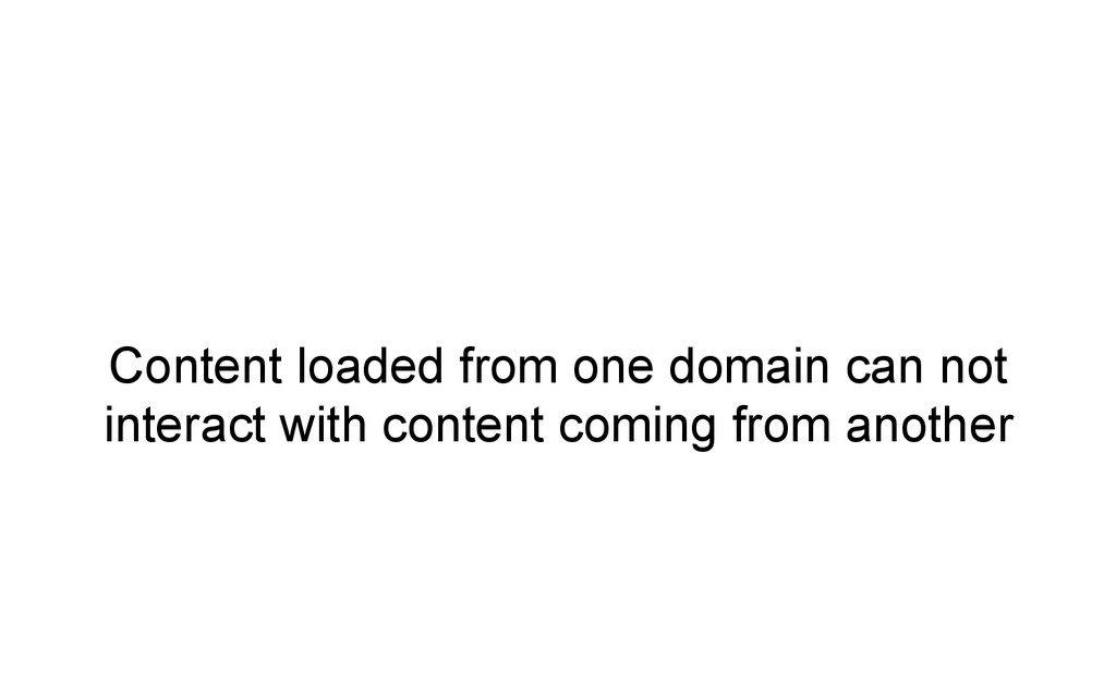 Content loaded from one domain can not interact...