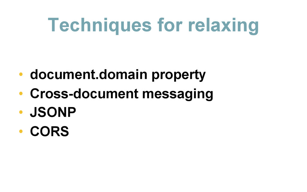 Techniques for relaxing   • document.domain...