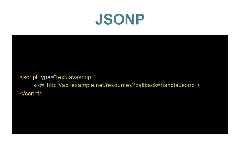 "JSONP <script type=""text/javascript"" src=""http:..."