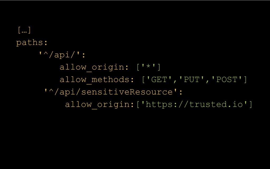 […] paths: '^/api/': allow_origin: ['*'] allow_...