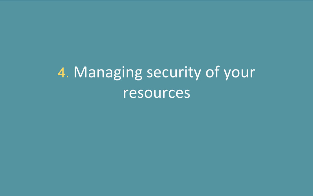 4. Managing security of your  resou...