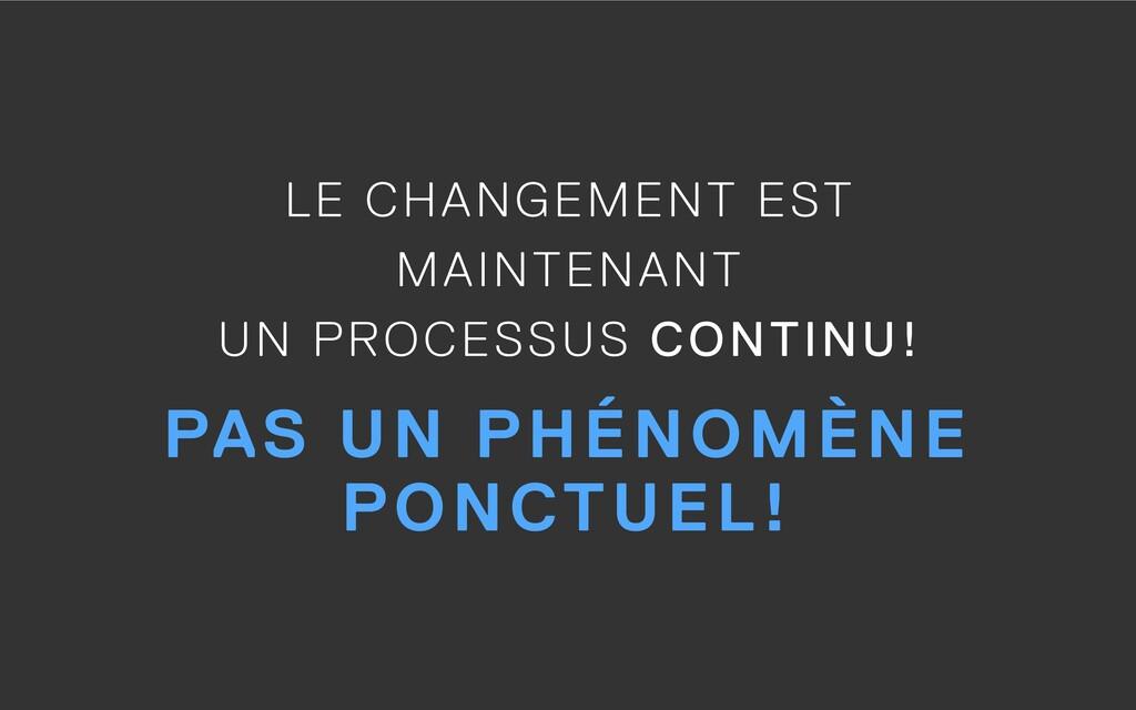 LE CHANGEMENT EST  MAINTENANT  UN PROCESSUS C...