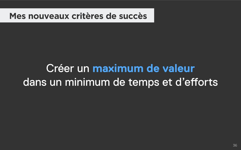 36 Mes nouveaux critères de succès Créer un max...