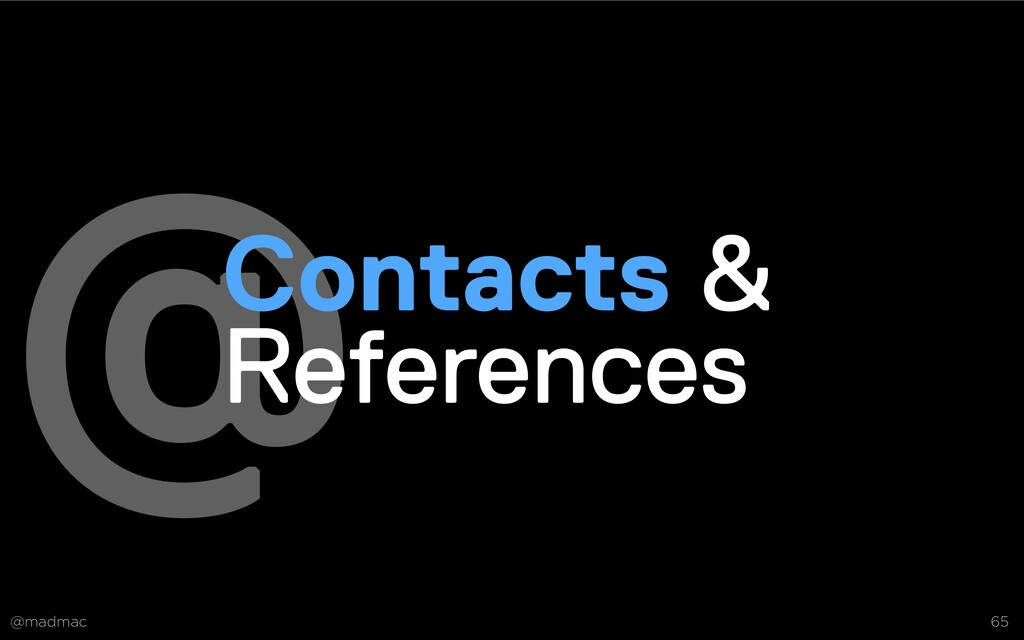 @madmac 65 @ Contacts &  References