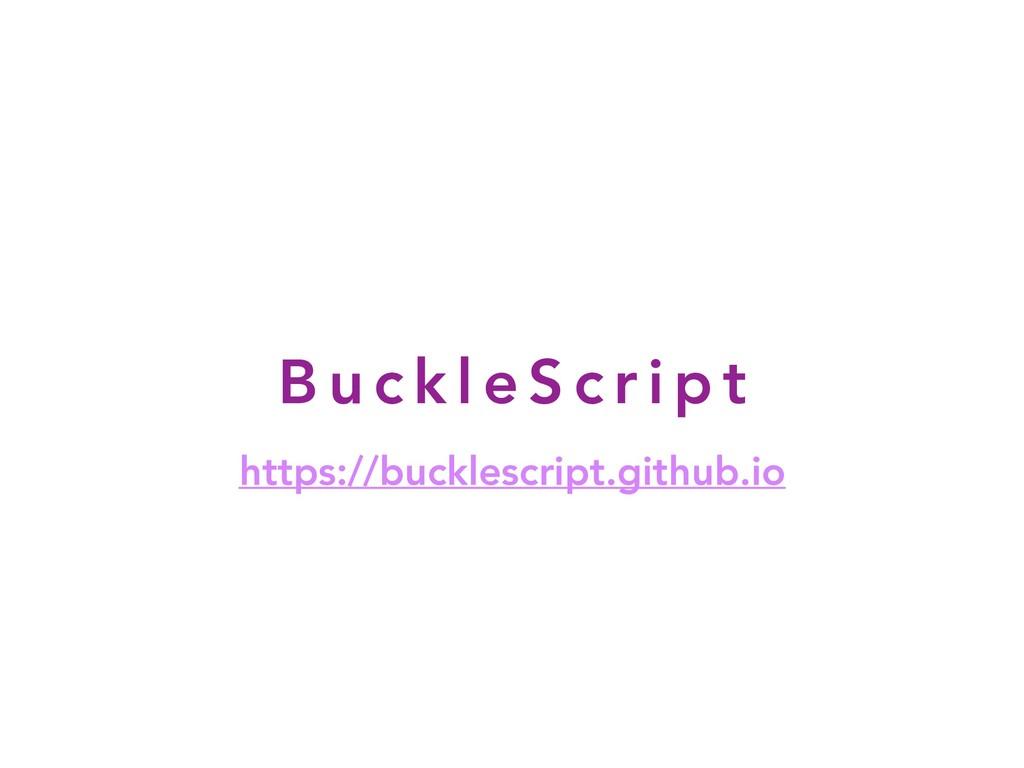 B u c k l e S c r i p t https://bucklescript.gi...